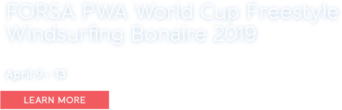 FORSA PWA World Cup Freestyle Windsurfing Bonaire April 9-13. Learn More