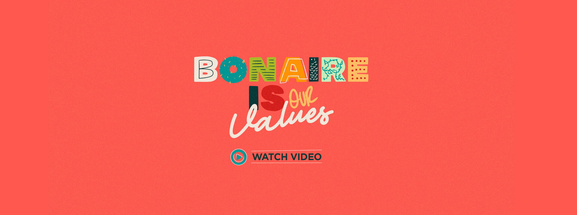 Bonaire is our values. Watch Video