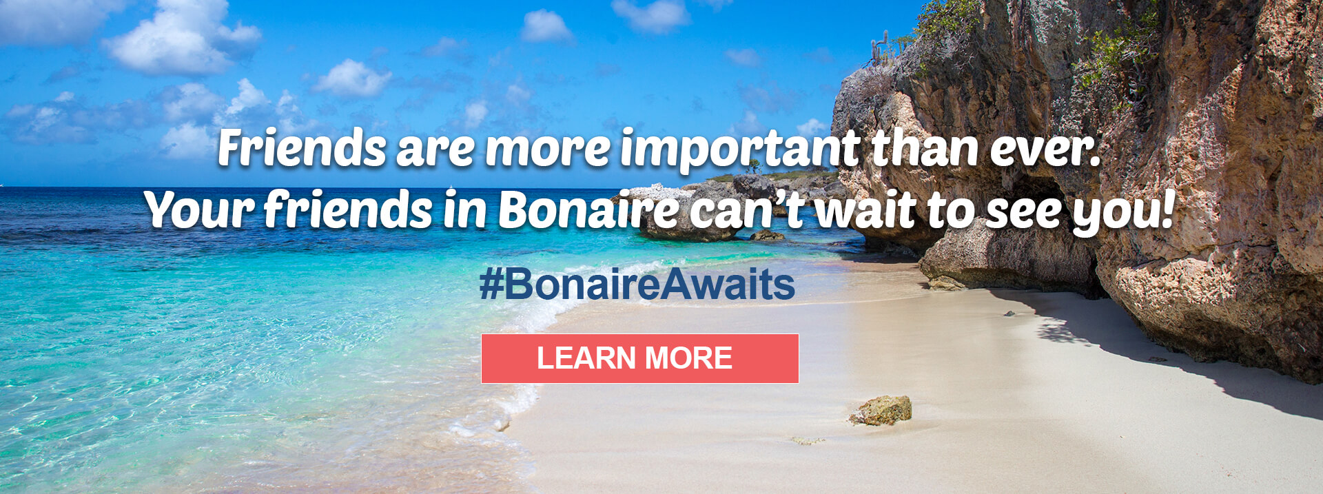 Friends are more important than ever. Your friends in Bonaire can't wait to see you.