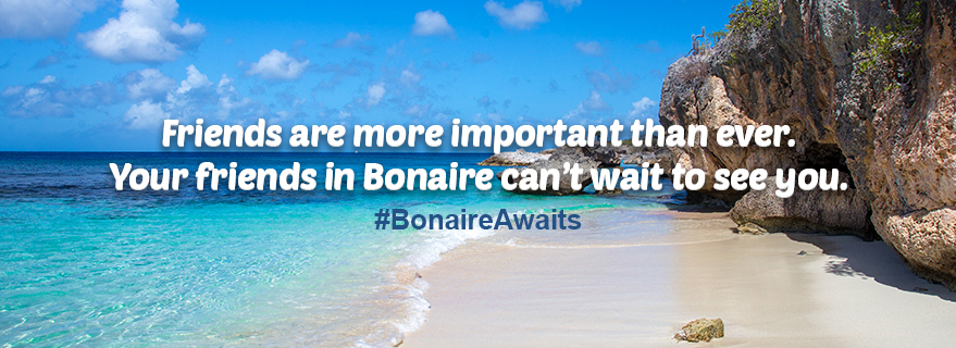 Friends are more important than ever. Your friends in Bonaire can't wait to see you! #BonaireAwaits Learn More